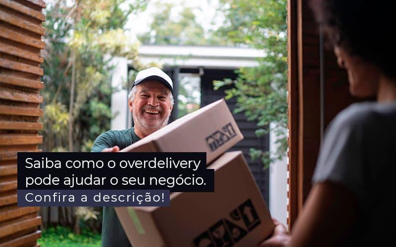 Saiba Como O Overdelivery Pode Ajudar O Seu Negocio Post 1 Contabilidade Em Santos | - Trunpho Contabilidade Assessoria & Consultoria