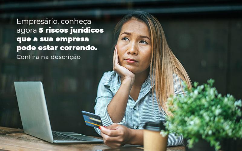 Empresario Conheca Agora 5 Riscos Juridicos Que A Sua Empres Pode Estar Correndo Post (2) Quero Montar Uma Empresa - Trunpho Contabilidade Assessoria & Consultoria