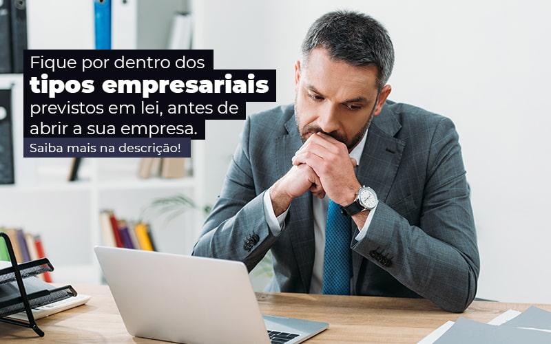 Fique Por Dentro Dos Tipos Empresariais Previsto Em Lei Antes De Abrir A Sua Empresa Post Quero Montar Uma Empresa - Trunpho Contabilidade Assessoria & Consultoria