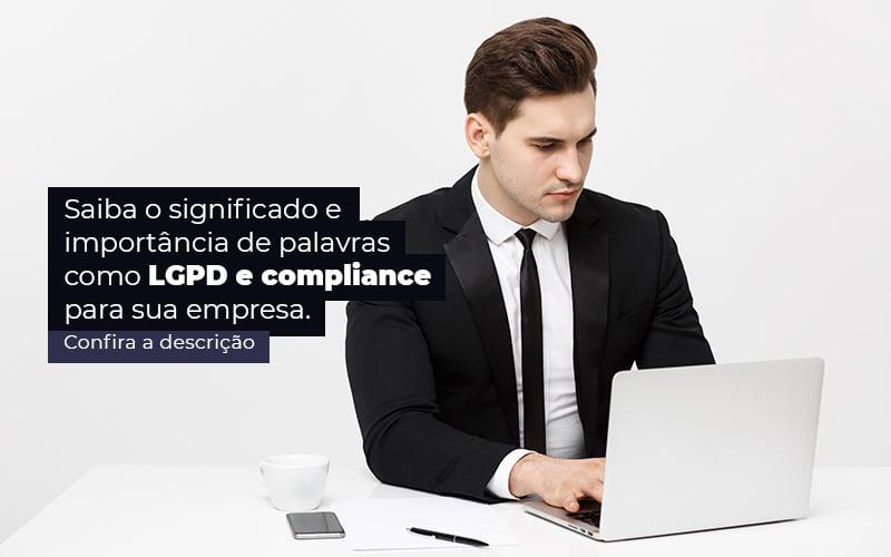 Saiba O Significado E Importancia De Palavras Como Lgpd E Compliance Para Sua Empresa Post (1) Quero Montar Uma Empresa - Trunpho Contabilidade Assessoria & Consultoria